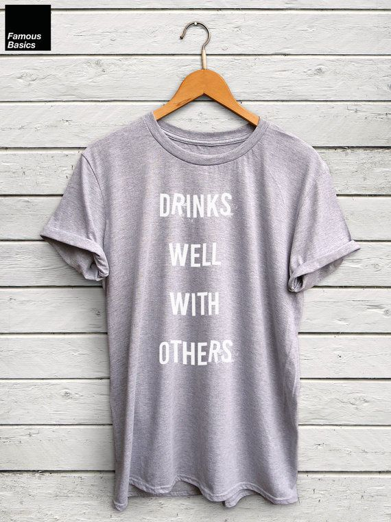Drinks Well With Others Shirt Tequila Tshirt Vodka Shirt Wine Tshirt Gifts For Him Funny Slogan Shirt Funny T Shirts Gifts For Her Klaer Printer