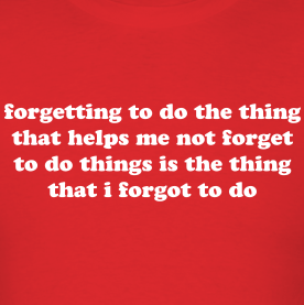 Forgetting To Do The Thing That Helps Me Not To Forget To Do Things Is The Thing That I Fo Forgetting Things Attention Deficit Disorder Quotes What Is My Life