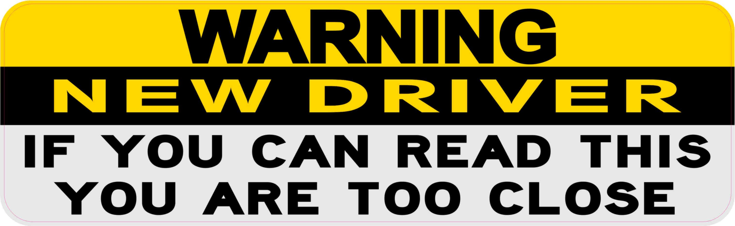 10in X 3in If You Can Read You Are Too Close Warning New Driver Sticker New Drivers Vinyl Signs Bumper Magnets [ 933 x 3033 Pixel ]