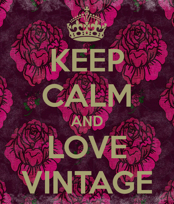 KEEP CALM AND LOVE VINTAGE - KEEP CALM AND CARRY ON Image Generator - brought to you by the Ministry of Information