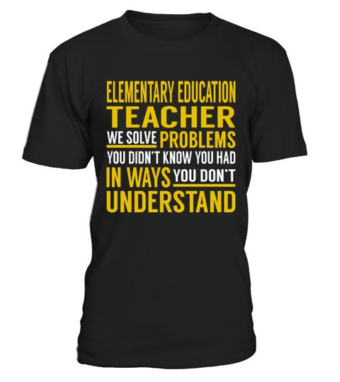 "# Elementary Education Teacher .    Elementary Education Teacher We Solve Problems. You Didn't Know. You Had in Ways. You Don't Understand Job ShirtsSpecial Offer, not available anywhere else!Available in a variety of styles and colorsBuy yours now before it is too late! Secured payment via Visa / Mastercard / Amex / PayPal / iDeal How to place an order  Choose the model from the drop-down menu Click on ""Buy it now"" Choose the size and the quantity Add your delivery address and bank details…"