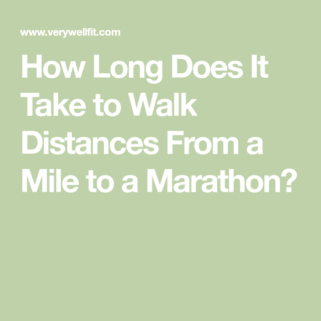 How Long Does It Take To Walk Distances From A Mile To A Marathon Marathon Walking For Health Miles