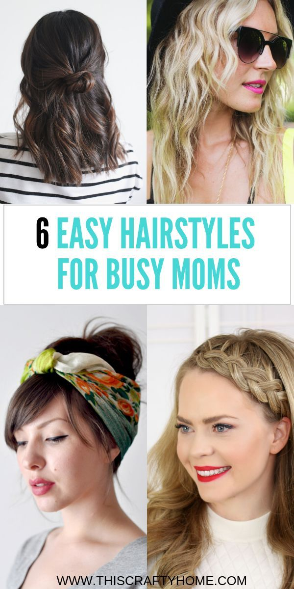 6 Easy Hairstyles For Busy Moms Easy Mom Hairstyles Easy Hairstyles Busy Mom Hairstyles