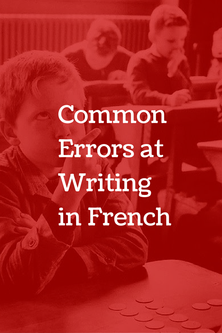 Common Mistakes At Writing In French By English Speakers   New  An Old Article But Probably One Of The Most Useful For French Learners  They Are