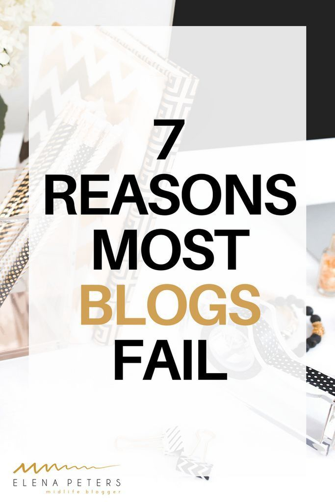 7 Reasons Why Most Blogs Fail! // Elena O Peters