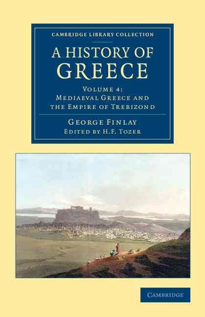 A History of Greece: From Its Conquest by the Romans to the Present Time B.c. 146 to A.d. 1864
