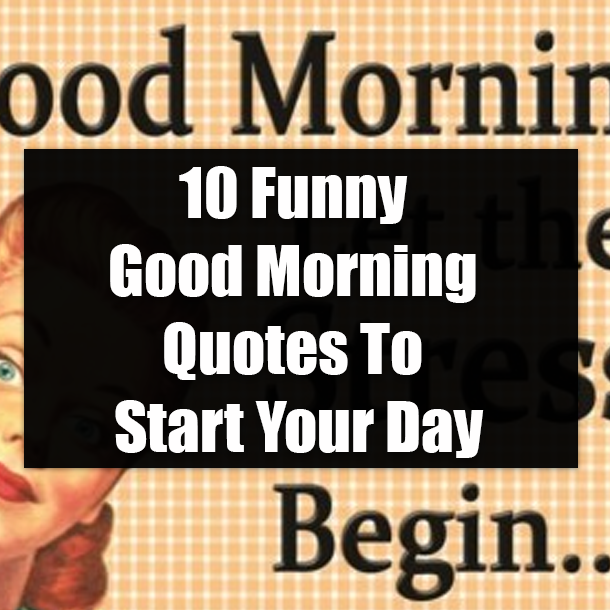 10 Funny Good Morning Quotes To Start Your Day Morning Quotes Funny Good Morning Quotes Funny Good Morning Quotes