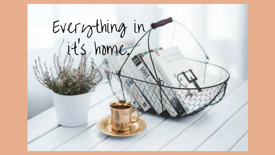 Everything has a home and everything in it's home The