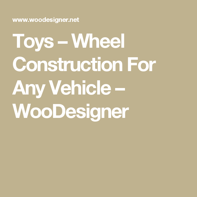 Toys – Wheel Construction For Any Vehicle – WooDesigner