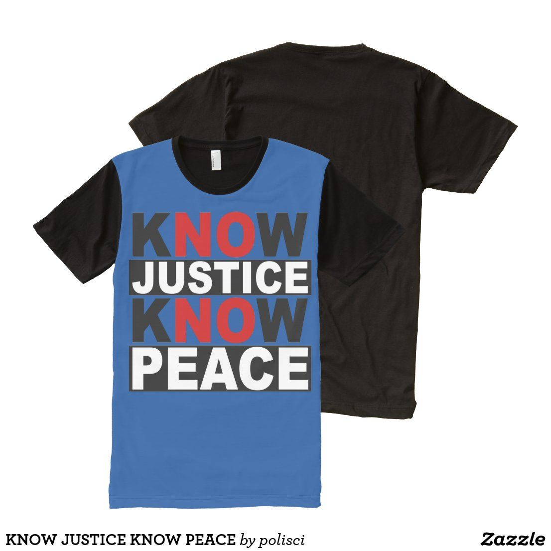Know Justice Know Peace All Over Print T Shirt Zazzle Com Stylish Shirts Print T Shirt Shirts