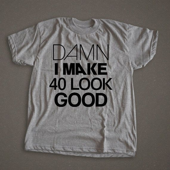 afe3c5cd71 Damn I make 40 Look Good, birthday shirt, funny birthday shirt, funny  birthday gift, 40th birthday gift, men, women, unisex, gift, apparel on  Etsy, Sold