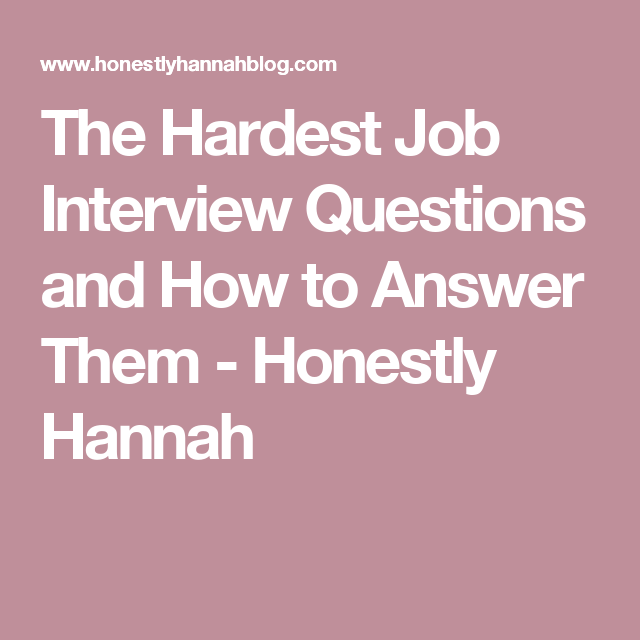 The Hardest Job Interview Questions and How to Answer Them ...