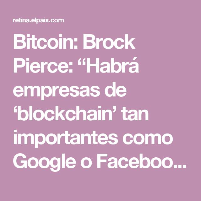 "Bitcoin:  Brock Pierce: ""Habrá empresas de 'blockchain' tan importantes como Google o Facebook""   Tendencias   EL PAÍS Retina"