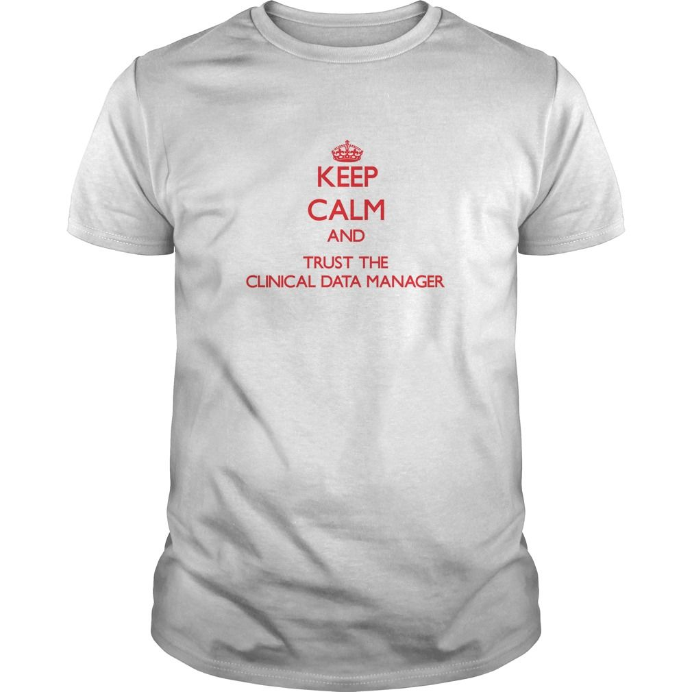 Keep Calm and Trust the Clinical Data Manager - The perfect shirt to show your admiration for your hard working loved one.