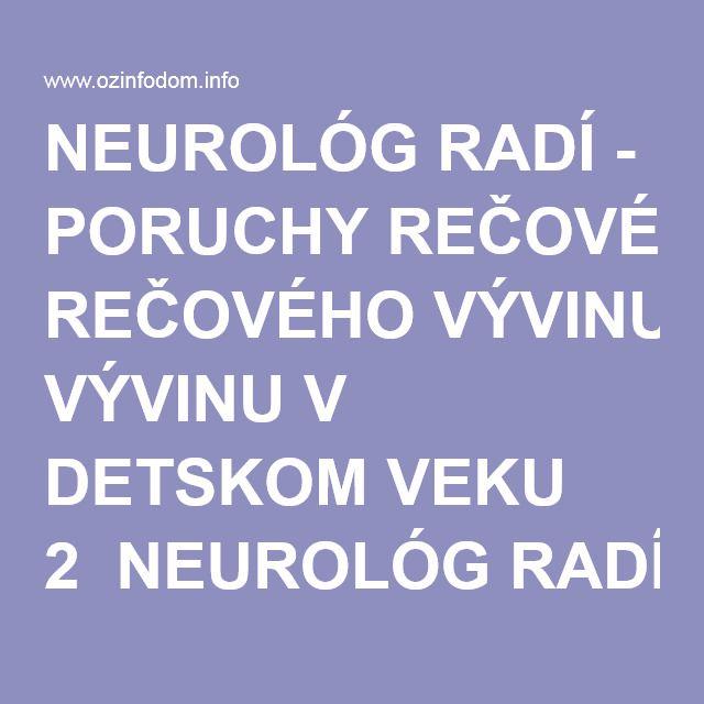 NEUROLÓG RADÍ - PORUCHY REČOVÉHO VÝVINU V DETSKOM VEKU 2 NEUROLÓG RADÍ - PORUCHY REČOVÉHO VÝVINU V DETSKOM VEKU 2
