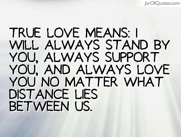 True Love Means I Will Always Stand By You Always Support You And Always Love You No I Will Always Love You Quotes Always Love You Quotes Be Yourself Quotes