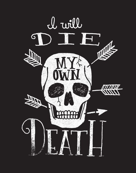 I WILL DIE MY OWN DEATH by Matthew Taylor Wilson in Typography