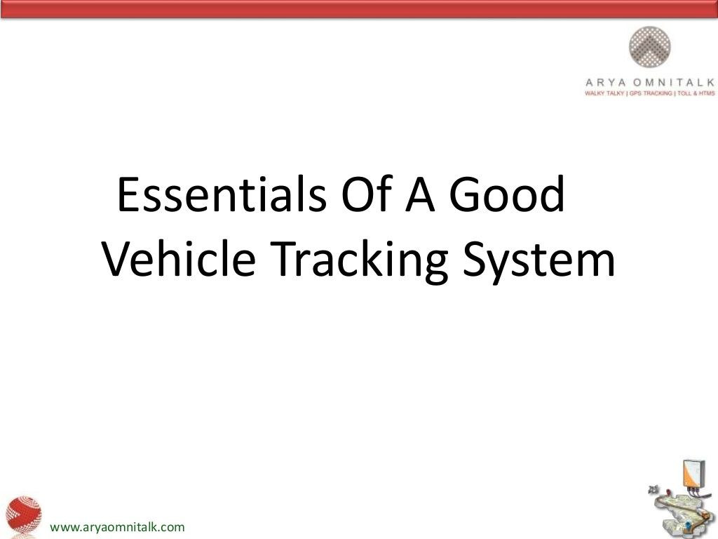 Essentials Of A Good Vehicle Tracking System by aryaomnitalk via slideshare