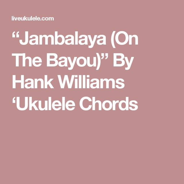 Jambalaya On The Bayou By Hank Williams Ukulele Chords Hank
