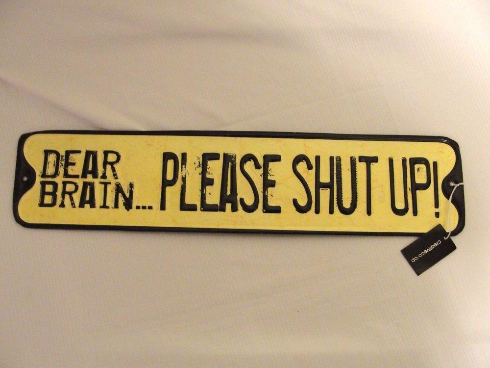 Creative Co-Op Metal Tin Wall Decoration Sign DEAR BRAIN PLEASE SHUT ...