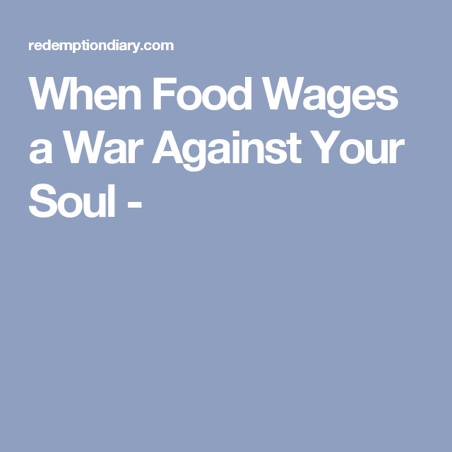 When Food Wages a War Against Your Soul -
