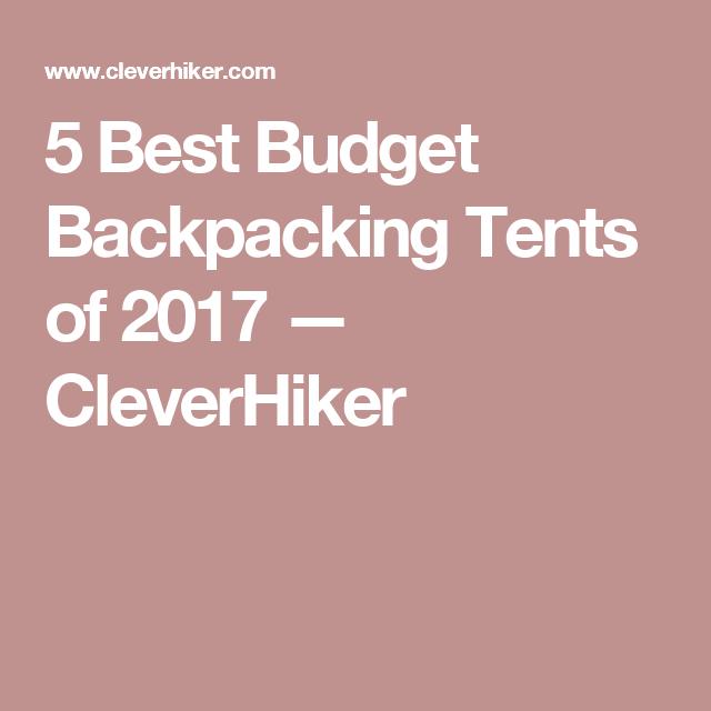 5 Best Budget Backpacking Tents of 2017 u2014 CleverHiker  sc 1 st  Pinterest & 5 Best Budget Backpacking Tents of 2017 u2014 CleverHiker | Adventure ...
