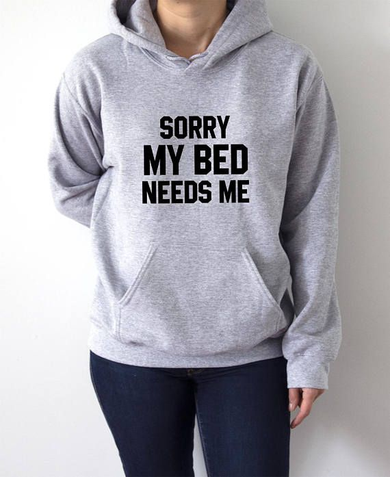 04a1f7c3248323 Sorry My Bed Needs Me Hoodies with funny quotes sarcastic | clothes ...