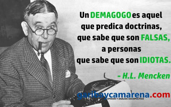 Los demagogos son quizá el mayor de los riesgos de la democracia. Cuando el voto de todos vale lo mismo