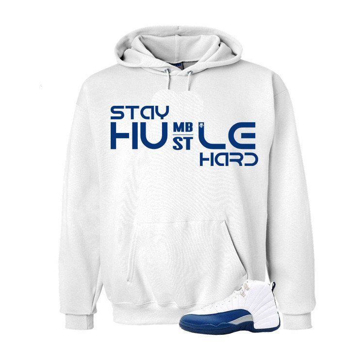 021eb7d576ec4a Jordan 12 French Blue White Hoodie (Hustle Hard) - illCurrency Matching  T-shirts For Sneakers