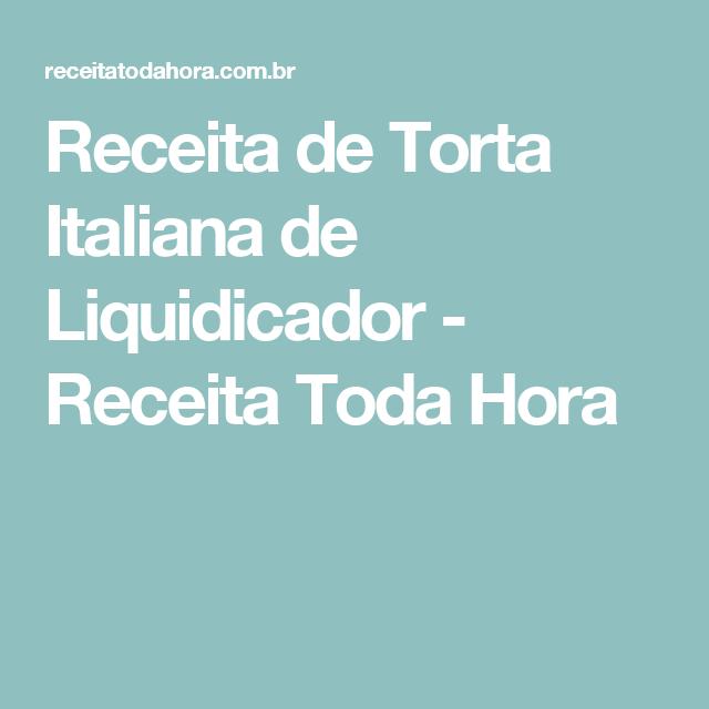Receita de Torta Italiana de Liquidicador - Receita Toda Hora