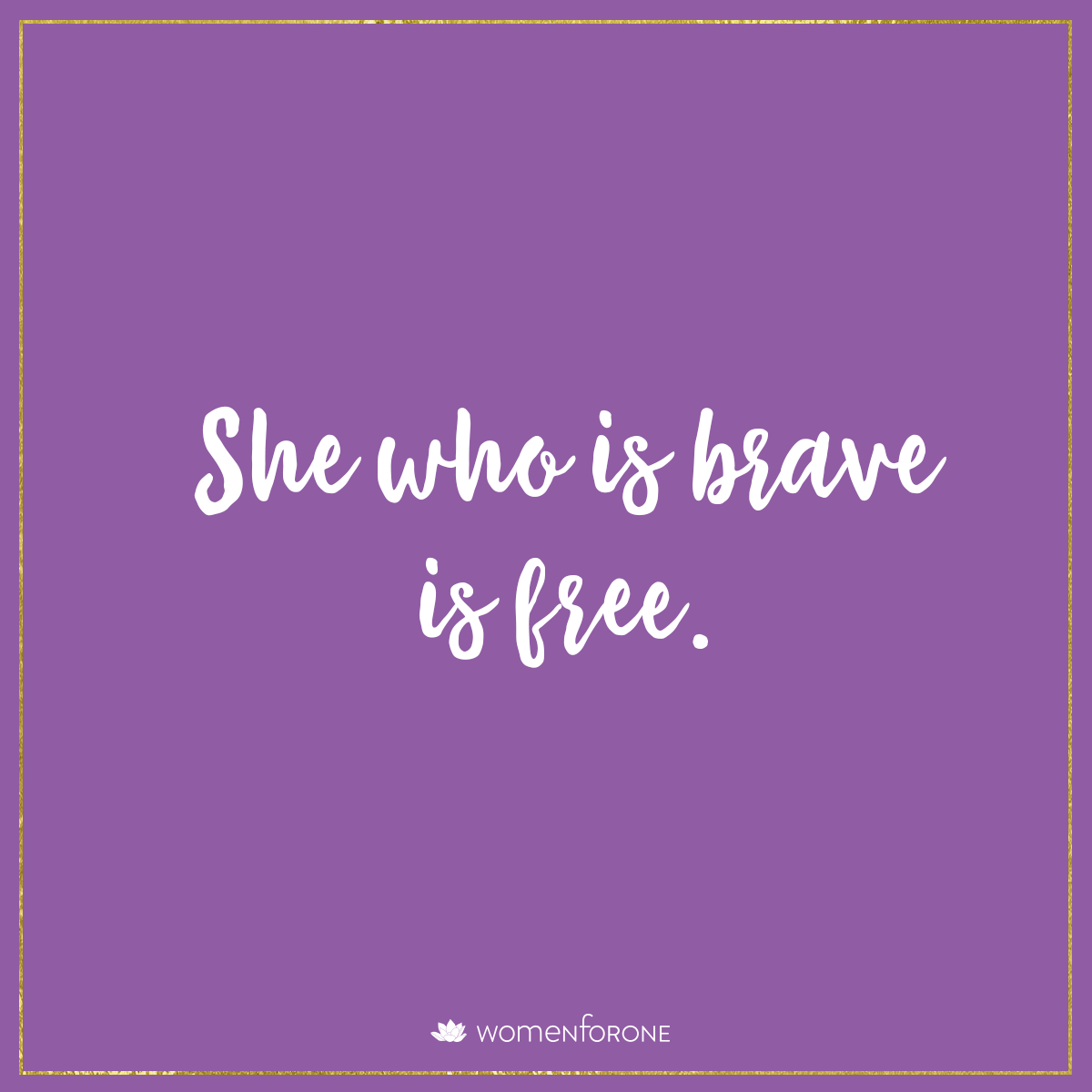 She who is brave is free | Women For One
