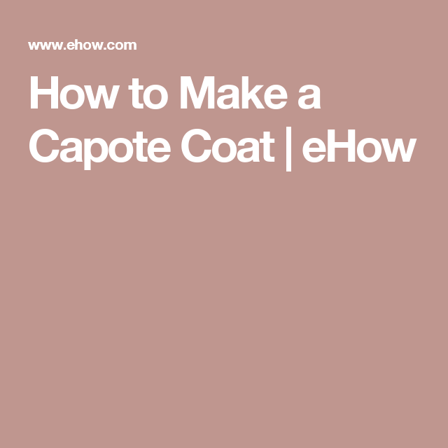 How to Make a Capote Coat | eHow