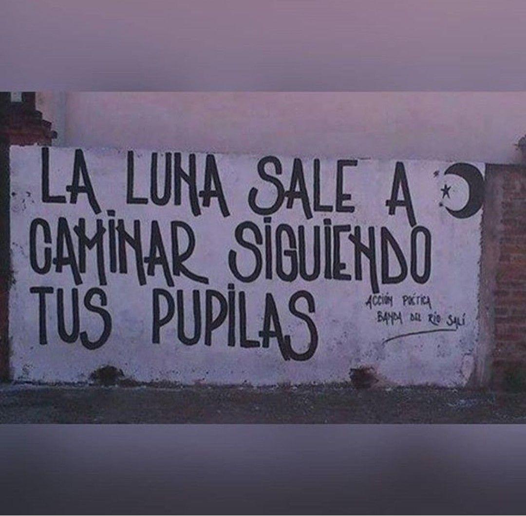 La Luna Sale A Caminar Siguiendo Tus Pupilas Graffiti Quotes Instagram Caption Lyrics Street Quotes