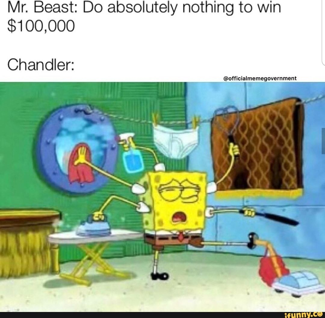 Mr Beast Do Absolutely Nothing To Win 100 000 Chandler Ifunny Funny Friend Memes Funny Memes Vine Memes