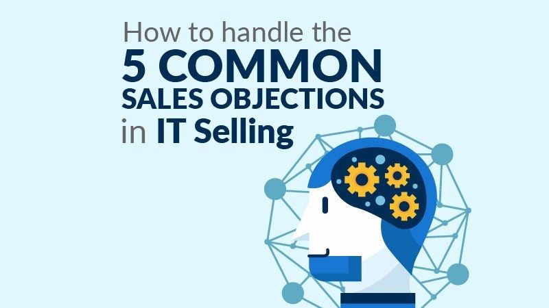 How To Handle The 5 Common Sales Objections In It Selling Marketing Resources Selling Skills Writing Skills