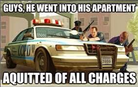 When u play gta and the cops follow u to ur apartment they might need a warrant lol