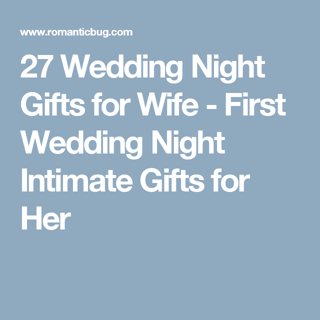 27 Wedding Night Gifts For Wife First Intimate Her
