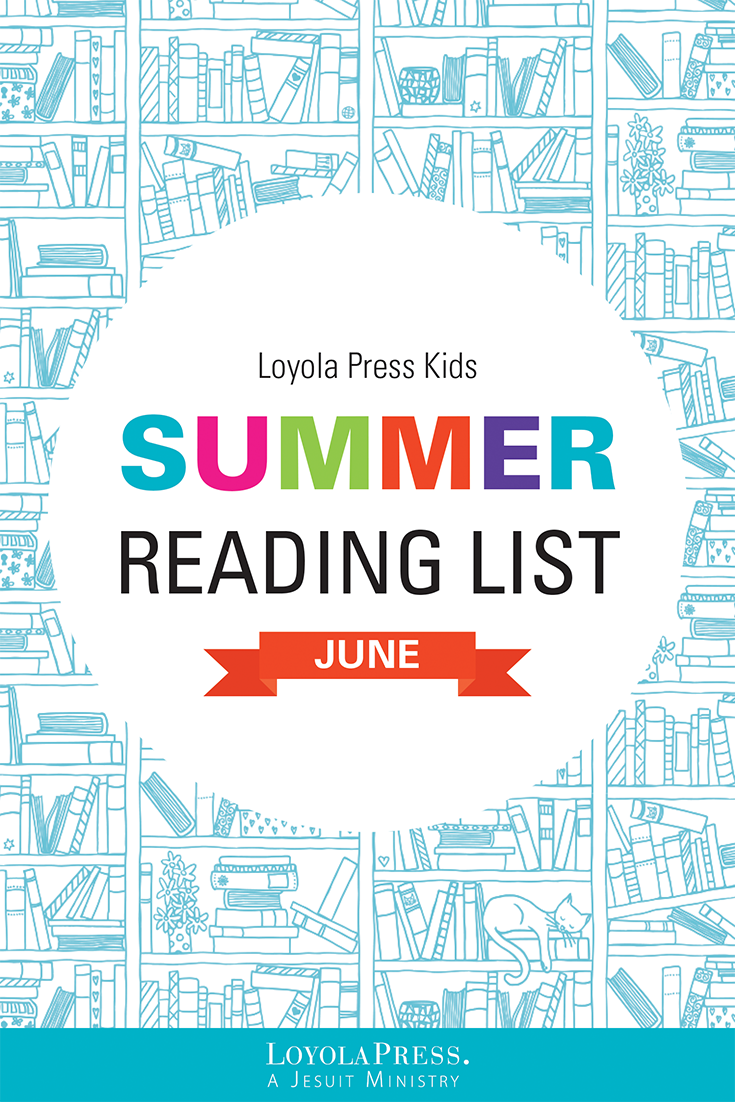 Visit the Loyola Press website for our Loyola Kids summer reading list for  June!