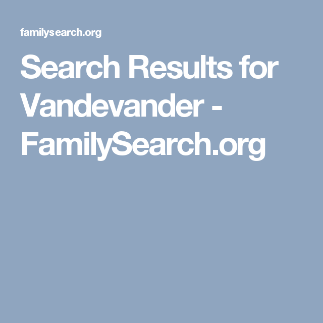 Search Results for Vandevander - FamilySearch org | Genealogy