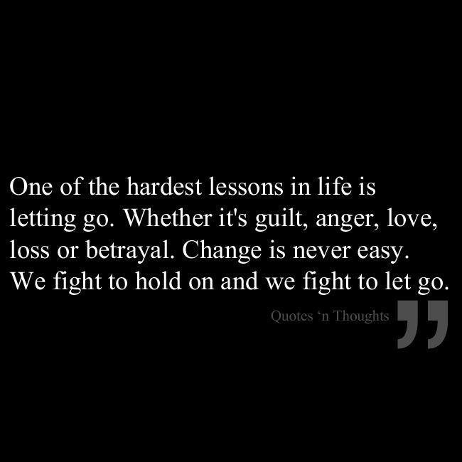 One Of The Hardest Lessons In Life Is Letting Go Whether Its Guilt