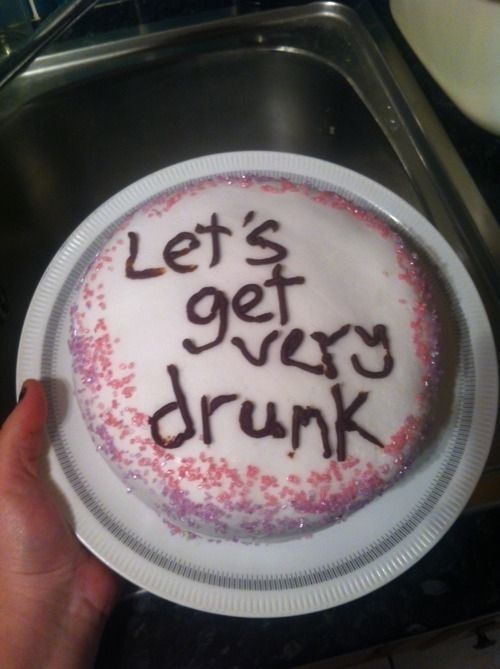 Lets get very drunk funny quotes quote food cake drunk funny