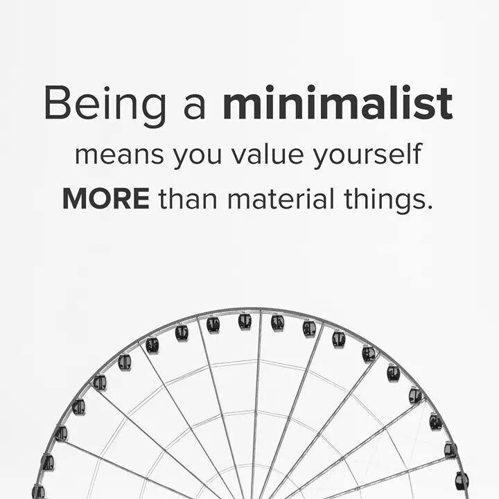 Being a minimalist means you value yourself more than for Minimalist stuff