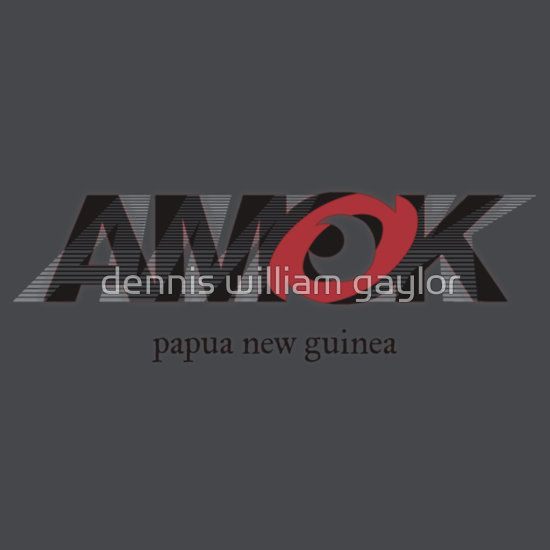 run amok in papua new guinea, AMOK [tm] Antipodean Masters Of Kinetics - Auckland, Aotearoa - T-Shirts & Hoodies, unique bespoke designs by dennis william gaylor .:: watersoluble ::.