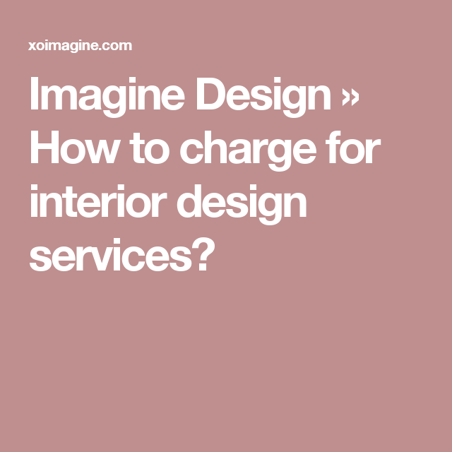Incroyable Imagine Design » How To Charge For Interior Design Services?