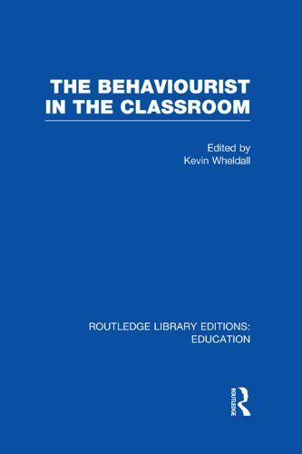 The Behaviourist in the Classroom (RLE Edu E): Volume 10 (Routledge Library Editions: Education) by Kevin Wheldall. $42.23. 216 pages. Publisher: Routledge; 1 edition (May 4, 2012)