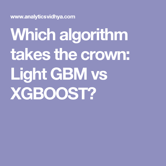 Which algorithm takes the crown: Light GBM vs XGBOOST? | Data
