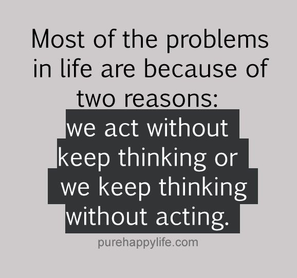 Life Quote Most Of The Problems In Life Are Because Of Two Reasons Life Quotes Quotes Words