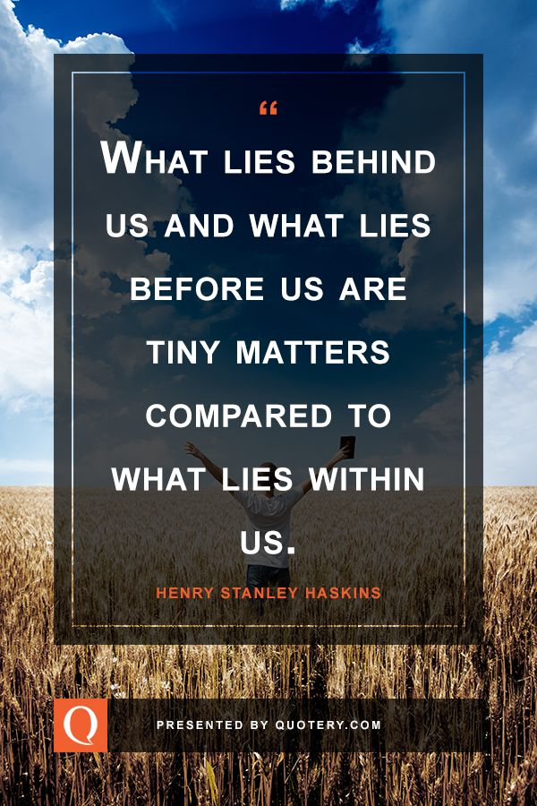 Good What Lies Behind Us And What Lies Before Us Are Tiny Matters Compared To  What Lies