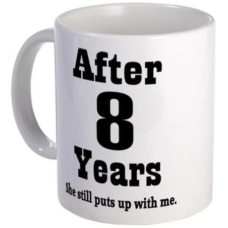 8th Anniversary Funny Quote Mug on CafePress.com