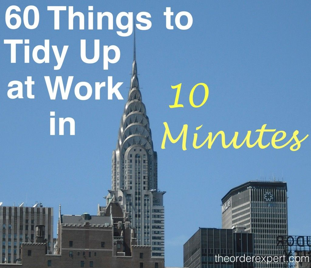 Sixty Things To Tidy Up At Work When You Re Short On Time